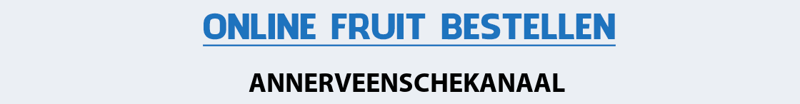 fruit-bezorgen-annerveenschekanaal